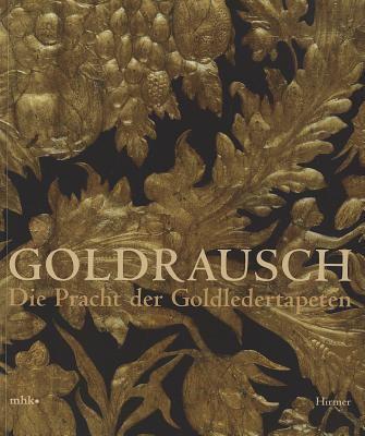 Goldrausch: Die Pracht Der Goldledertapeten 9783777432854