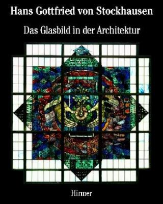 Hans Gottfried Von Stockhausen: Architectural Stained Glass 9783777488608
