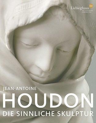 Jean-Antoine Houdon: Die Sinniliche Skulptur 9783777423326