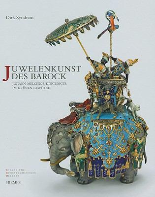 Juwelenkunst Des Barock: Johann Melchior Dinglinger Im Grunen Gewolbe 9783777444451