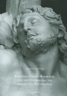 Kardinal Barbarini, Spater Papst Urban VIII, Und Die Entstehung Des Romischen Hochbarock 9783777496702