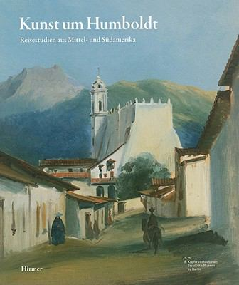 Kunst Um Humboldt: Reisestudien Aus Mittel-Und Sudamerika Von Rugendas, Bellermann, Und Hildebrandt 9783777422619