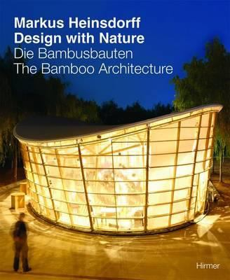 Markus Heinsdorff - Design with Nature: The Bamboo Architecture 9783777427911