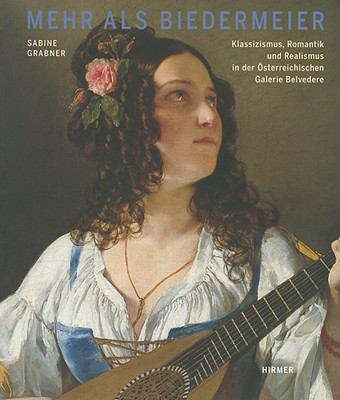 Mehr ALS Biedermeier: Klassizismus, Romantik Und Realismus in Der Osterreichischen Galerie Belvedere 9783777431451