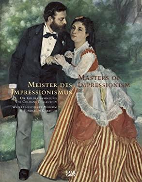 Meister Des Impressionismus/Masters Of Impressionism: Eine Malereigeschichte Von 1874 Bis 1926/A History Of Painting From 1874 To 1926 9783775720922