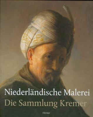 Niederlandische Malerei: Die Sammlung Kremer 9783777444956