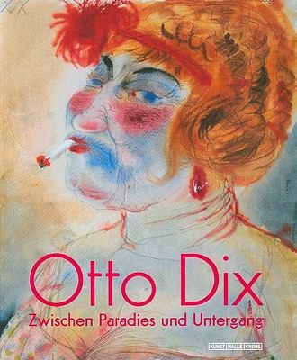 Otto Dix: Zwischen Paradies Und Untergang 9783777420219