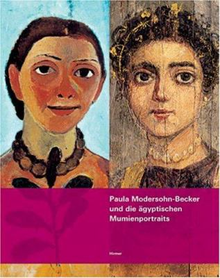 Paula Modersohn-Becker Und Die Agyptischen Mumienportraits: Eine Hommage Zum 100. Todestag Der Knstlerin 9783777437354