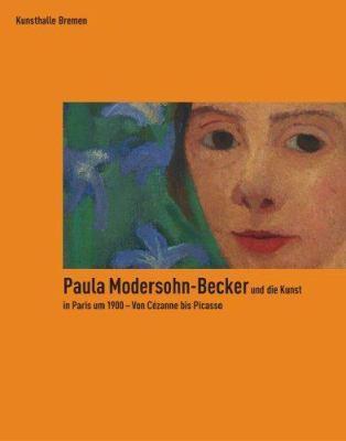 Paula Modersohn-Becker Und die Kunst In Paris Um 1900: Von Cezanne Bis Picasso 9783777435350