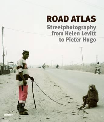 Road Atlas: Street Photography from Helen Levitt to Pieter Hugo 9783777439617