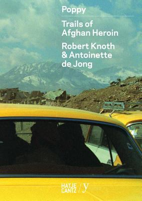 Robert Knoth & Antoinette de Jong: Poppy: Trails of Afghan Heroin 9783775733373
