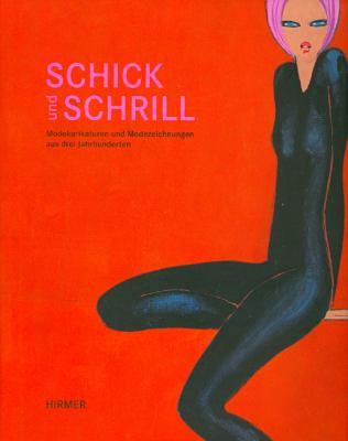 Schick Und Schrill: Modische Extravaganzen Von 1800 Bis Heute 9783777443256
