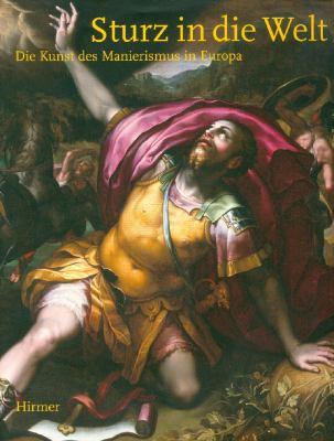 Sturz in Die Welt: Die Kunst Des Manierismus in Europa 9783777444550