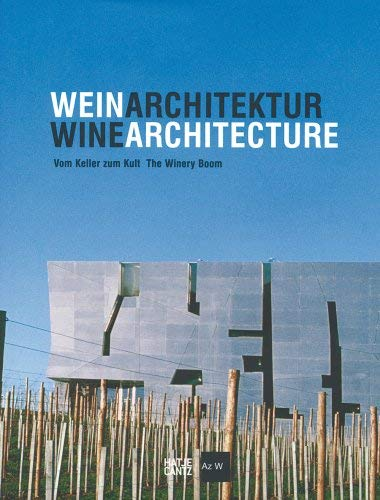 Wein Architektur/Wine Architecture: Vom Keller Zum Kult/The Winery Boom 9783775721950
