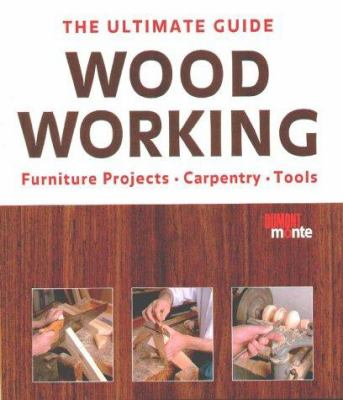 Wood Working: The Ultimate Guide 9783770170470