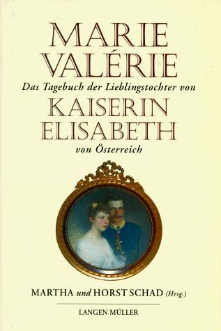 Das Tagebuch der Lieblingstochter von Kaiserin Elisabeth 1878-1899. - Marie Valerie von sterreich, Schad, Martha, Schad, Horst