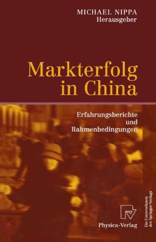 Markterfolg in China: Erfahrungsberichte Und Rahmenbedingungen 9783790801255