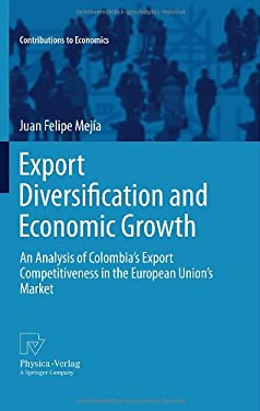 Export Diversification and Economic Growth: An Analysis of Colombia 's Export Competitiveness in the European Union 's Market 9783790827415
