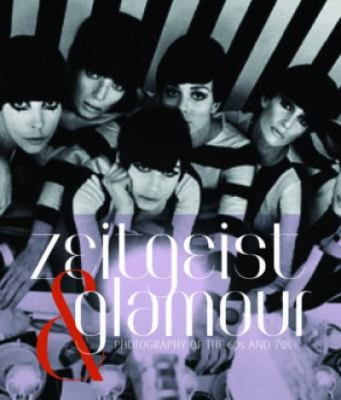Zeitgeist & Glamour: Photography of the 60s and 70s 9783791350332