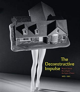 The Deconstructive Impulse: Women Artists Reconfigure the Signs of Power, 1973-1991 9783791351209