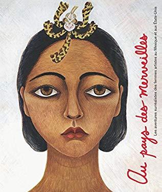 Au Pays Des Merveilles: Les Aventures Surrealistes Des Femmes Artistes Au Mexique Et Aux Etats-Unis 9783791351650