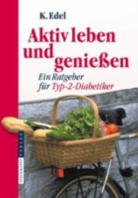 Aktiv Leben Und Genie En: Ein Ratgeuber Fur Typ-2-Diabetiker (1. Aufl. 2006. Korr. Nachdruck) 9783798515734