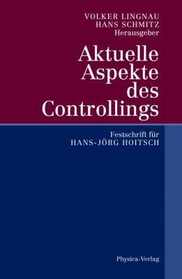 Aktuelle Aspekte Des Controllings: Festschrift Fur Hans-Jorg Hoitsch 9783790814507
