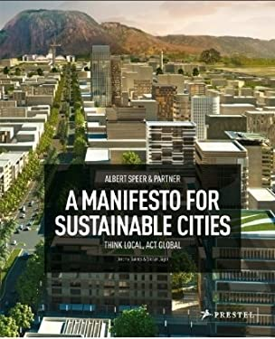 Albert Speer & Partner: A Manifesto for Sustainable Cities: Think Local, ACT Global 9783791342078