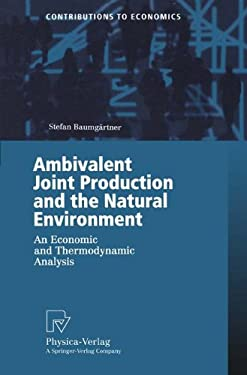 Ambivalent Joint Production and the Natural Environment: An Economic and Thermodynamic Analysis - Baumgartner, Stefan