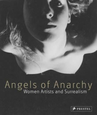 Angels of Anarchy: Women Artists and Surrealism 9783791343655