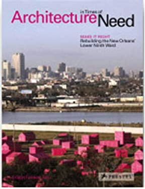 Architecture in Times of Need: Make It Right Rebuilding the New Orleans' Lower Ninth Ward 9783791342764