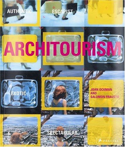 Architourism: Authentic, Escapist, Exotic, Spectacular 9783791332970