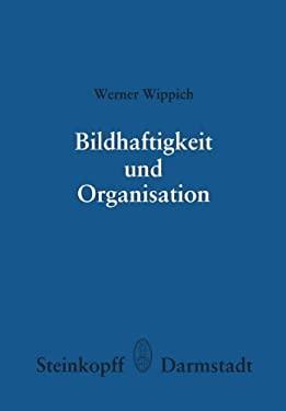 Bildhaftigkeit Und Organisation: Untersuchungen Zu Einer Differenzierten Organisationshyothese 9783798505681