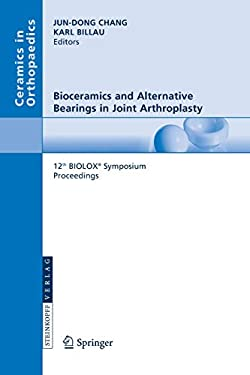 Bioceramics and Alternative Bearings in Joint Arthroplasty: 12th Biolox Symposium Seoul, Republic of Korea September 7-8, 2007 Proceedings 9783798517820