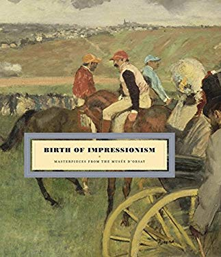 Birth of Impressionism: Masterpieces from Musee D'Orsay 9783791350455