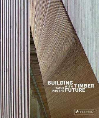 Building with Timber: Paths Into the Future 9783791351810
