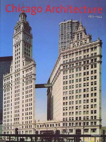 Chicago Architecture, 1872-1922: Birth of a Metropolis 9783791323442