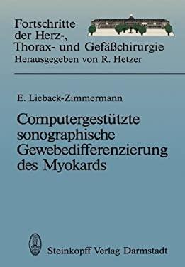 Computergest Tzte Sonographische Gewebedifferenzierung Des Myokards: Habilitationsschrift, Zur Erlangung Der Venia Legendi an Dem Universit Tsklinikum 9783798509504