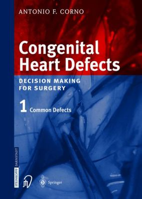 Congenital Heart Defects. Decision Making for Cardiac Surgery: Volume 1: Common Defects 9783798514157