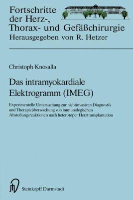 Das Intramyokardiale Elektrogramm (Imeg): Experimentelle Untersuchungen Zur Nichtinvasiven Diagnostik Und Therapie Berwachung Von Immunologischen Abst 9783798510043