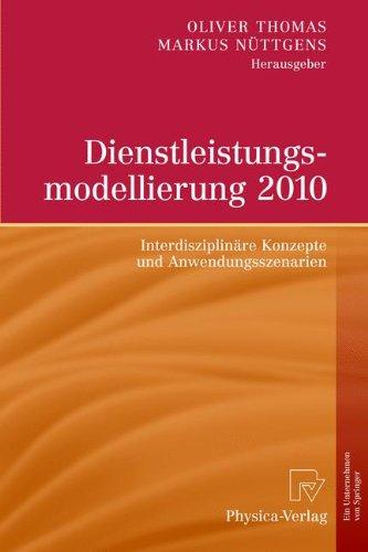Dienstleistungsmodellierung 2010: Interdisziplinare Konzepte Und Anwendungsszenarien 9783790826203