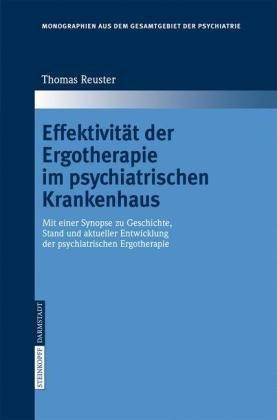 Effektivit T Der Ergotherapie Im Psychiatrischen Krankenhaus: Mit Einer Synopse Zu Geschichte, Stand Und Aktueller Entwicklung Der Psychiatrischen Erg 9783798516410