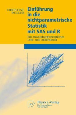 Einf Hrung in Die Nichtparametrische Statistik Mit SAS Und R: Ein Anwendungsorientiertes Lehr- Und Arbeitsbuch 9783790820591