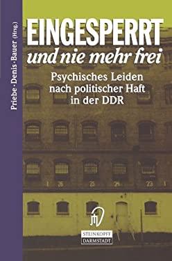 Eingesperrt Und Nie Mehr Frei: Psychisches Leiden Nach Politischer Haft in Der Ddr 9783798510487