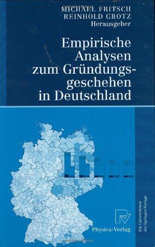 Empirische Analysen Zum Gr Ndungsgeschehen in Deutschland 9783790801828