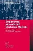 Engineering Interrelated Electricity Markets: An Agent-Based Computational Approach 9783790820676