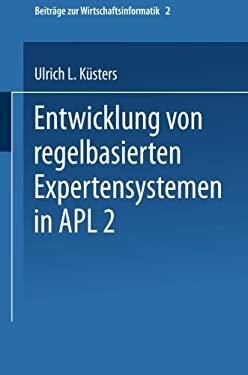 Entwicklung Von Regelbasierten Expertensystemen in APL 2 9783790805895