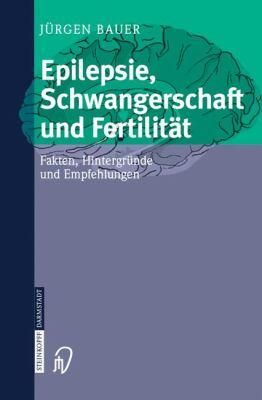 Epilepsie, Schwangerschaft Und Fertilit T: Fakten, Hintergr Nde Und Empfehlungen 9783798514614