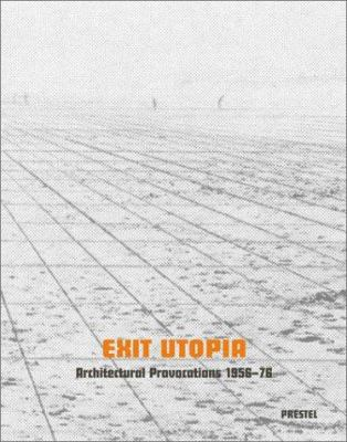 Exit Utopia: Architectural Provocations, 1956-76 9783791329734