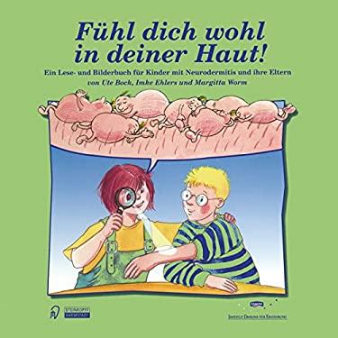 Fa1/4hl Dich Wohl in Deiner Haut!: Ein Lesebuch- Und Bilderbuch Fa1/4r Kinder Mit Neurodermitis Und Ihre Eltern 9783798511576